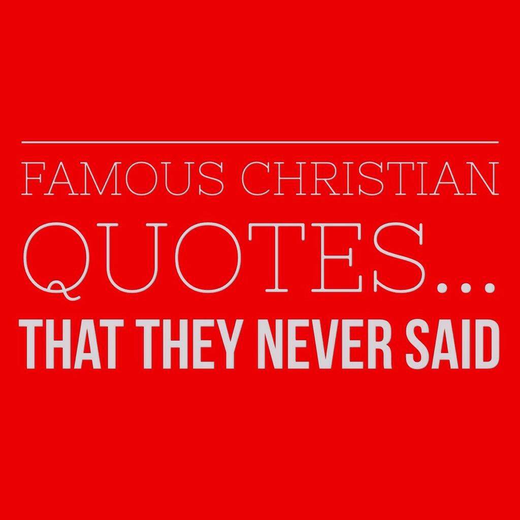 Favorite Christian Quotes: Famous Christian Quotes That They Never Said